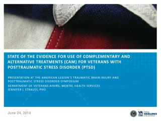STATE OF THE EVIDENCE FOR USE OF COMPLEMENTARY AND ALTERNATIVE TREATMENTS (CAM) FOR VETERANS WITH POSTTRAUMATIC STRESS
