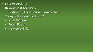 Energy Update! Review Last Lecture 6 Radiation, Conduction, Convection Today's Material: Lecture 7 Heat Engines Fossil