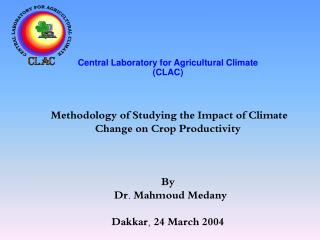 Central Laboratory for Agricultural Climate  (CLAC)  Methodology of Studying the Impact of Climate Change on Crop Produc
