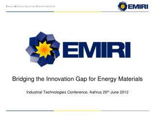 Bridging the Innovation Gap for Energy  Materials Industrial Technologies Conference, Aahrus 20 th  June 2012