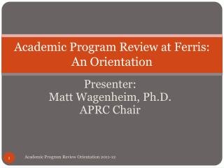 Academic Program Review at Ferris: An Orientation