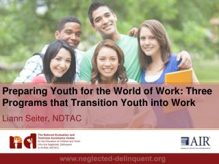 Preparing Youth for the World of Work: Three  Programs  that  Transition  Y outh into Work Liann Seiter,  NDTAC