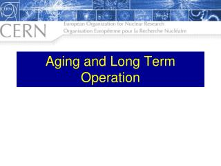 Aging and Long Term Operation