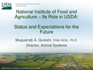 National Institute of Food and Agriculture – Its Role in USDA:  Status and Expectations for the Future