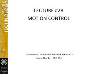LECTURE #28  MOTION CONTROL Course Name : DESIGN OF MACHINE ELEMENTS Course Number: MET 214