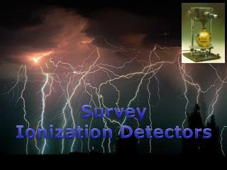 Survey  Ionization Detectors