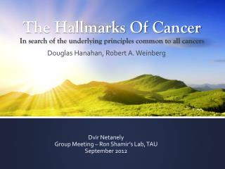 The Hallmarks Of Cancer In search of the underlying principles common to all cancers