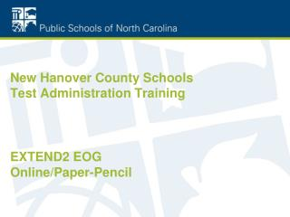 New Hanover County Schools Test Administration Training EXTEND2 EOG Online/Paper-Pencil