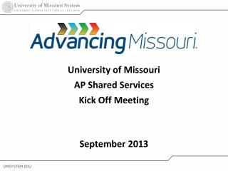 University of Missouri AP Shared Services Kick Off Meeting September 2013