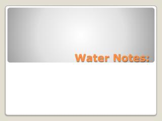 Water Notes: