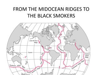 FROM THE MIDOCEAN RIDGES TO THE BLACK SMOKERS
