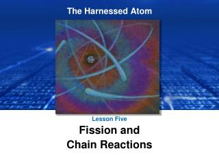 Lesson Five Fission and  Chain Reactions