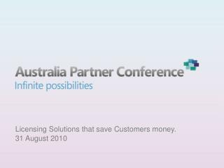 Licensing Solutions that save Customers money. 31 August 2010