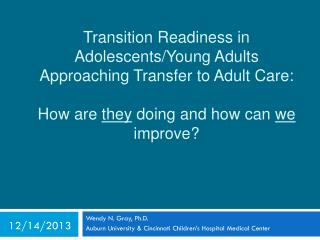 Transition Readiness in Adolescents/Young Adults Approaching Transfer to Adult Care:  How are  they doing and how can
