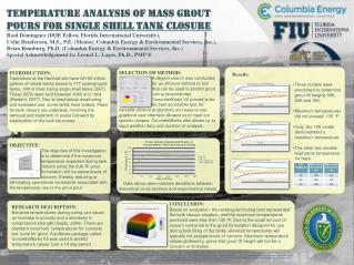 Temperature Analysis of Mass Grout  Pours for Single Shell Tank Closure Raul Dominguez (DOE Fellow, Florida Internation