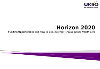 Horizon 2020 Funding Opportunities and How to Get  Involved –  Focus on the Health area