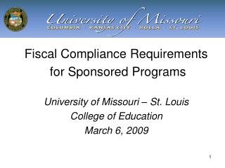 Fiscal Compliance Requirements  for Sponsored Programs University of Missouri – St. Louis College of Education March 6
