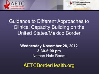 Guidance to Different Approaches to  Clinical Capacity Building on the  United States/Mexico Border