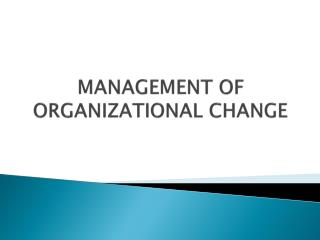 MANAGEMENT OF ORGANIZATIONAL CHANGE