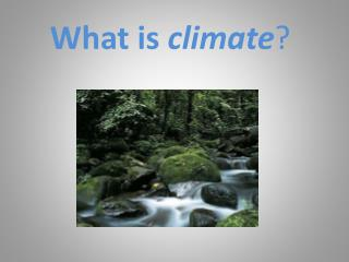 What is  climate ?