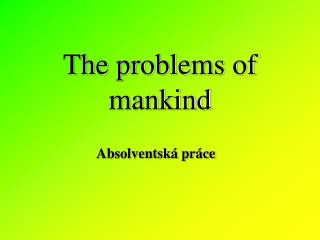 The problems of mankind