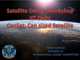 Satellite Design Workshop IIT Delhi CanSat: Can sized Satellite