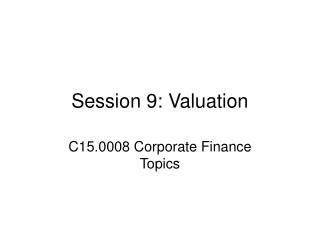 Session 9: Valuation