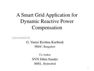 A Smart Grid Application for Dynamic Reactive Power Compensation