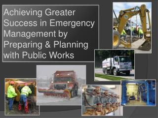 Achieving Greater Success in Emergency Management by Preparing & Planning with Public Works
