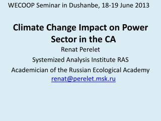 WECOOP Seminar in Dushanbe, 18-19 June 2013 Climate Change Impact on Power Sector in the CA  Renat Perelet Systemized An