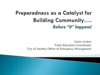 "Preparedness as a Catalyst for Building Community…. Before ""it"" happens!"