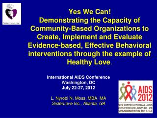 International AIDS Conference  Washington, DC July 22-27, 2012 L. Nyrobi N. Moss, MBA, MA SisterLove Inc., Atlanta, GA