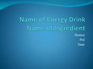 Name of Energy Drink Name of  Ingredient