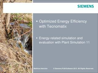 Optimized Energy Efficiency with  Tecnomatix Energy-related simulation and evaluation with Plant Simulation 11