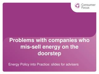 Problems with companies who  mis -sell energy on the doorstep
