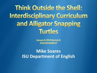 Think Outside the Shell: Interdisciplinary Curriculum and Alligator Snapping  Turtles January 8, 2014 Normal, IL Marrio