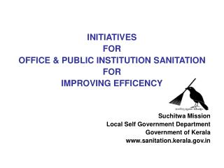 INITIATIVES FOR  OFFICE & PUBLIC INSTITUTION SANITATION FOR IMPROVING EFFICENCY Suchitwa Mission Local Self Governme