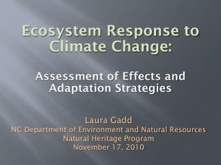 Ecosystem Response to  Climate Change:  Assessment of Effects and  Adaptation Strategies