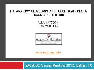 The anatomy of a compliance certification at a track b  institution allan Aycock  Jan Wheeler www.oap.uga.edu