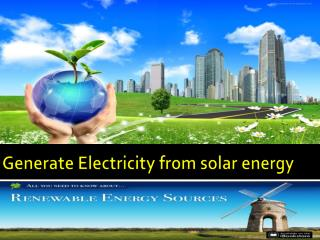 Generate Electricity from solar energy