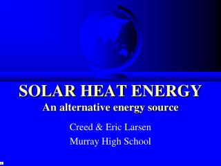SOLAR HEAT ENERGY An alternative energy source