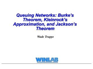 Queuing Networks: Burke's Theorem, Kleinrock's Approximation, and Jackson's Theorem