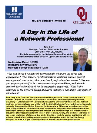You are cordially invited to A Day in the Life of a Network Professional Zane Gray Manager, Data and Telecommunications
