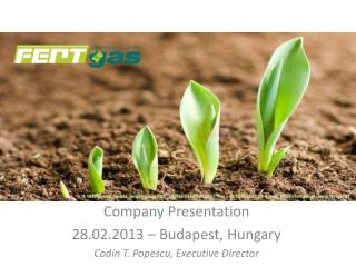 Company Presentation 28.02.2013 – Budapest, Hungary Codin T. Popescu, Executive Director