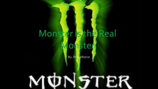 Monster is the Real Monster