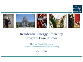Residential Energy Efficiency  Program Case Studies Merrian Goggio Borgeson  Lawrence Berkeley National Laboratory July