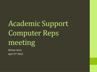 Academic Support Computer Reps meeting