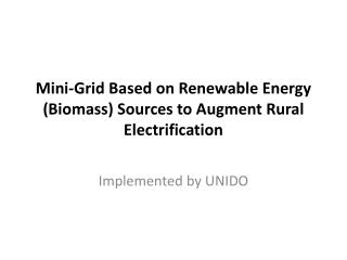 Mini-Grid Based on Renewable Energy (Biomass) Sources to Augment Rural Electrification