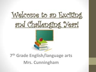 Welcome to an Exciting and  Challenging  Year!