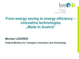 "From energy saving to energy efficiency  – innovative  technologies ""Made  in  Austria"""